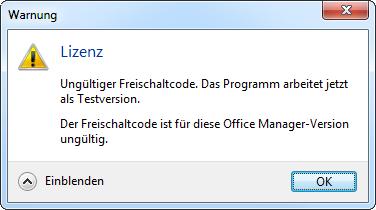 Lizenz. Ungültiger Freischaltcode. Das Programm arbeitet jetzt als Testversion. Der Freischaltcode ist für diese Office Manager-Version ungültig.