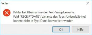 Fehler bei Übernahme der Feld-Vorgabewerte. Feld receiptdate: Variante des Type UnicodeString konnte nicht in Typ Date konvertiert werden.